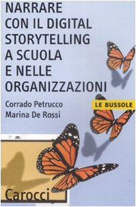 Narrare con il digital storytelling a scuola e nelle organizzazioni (Le bussole)