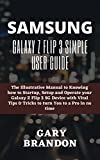 SAMSUNG GALAXY Z FLIP 3 SIMPLE USER GUIDE: The Illustrative Manual to Knowing how to Startup, Setup and Operate your Galaxy Z Flip 3 5G Device with Vital ... You to a Pro in no time (English Edition)