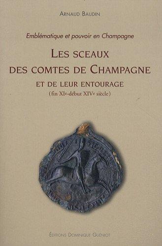 Les sceaux des comtes de Champagne et de leur entourage (fin XIe - début XIVe siècle) : Emblématique et pouvoir en Champagne (1Cédérom)