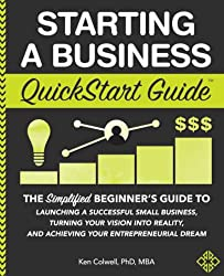 Starting a Business QuickStart Guide: The Simplified Beginner's Guide to Launching a Successful Small Business, Turning Your Vision into Reality, and