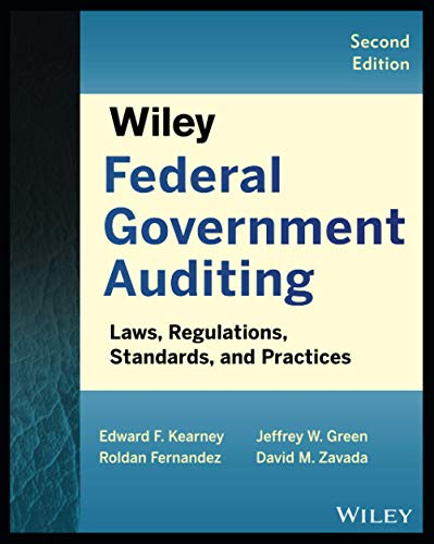 Compare Textbook Prices for Wiley Federal Government Auditing: Laws, Regulations, Standards and Practices 2 Edition ISBN 9781118555859 by Kearney, Edward F.,Fernandez, Roldan,Green, Jeffrey W.,Zavada, David M.