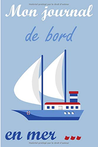 Mon journal de bord en mer: Carnet à remplir, registre de bord pour bateau, voilier, frégate   106 pages, format 15,2 x 22,9 cm   cadeau pour les ... pour suivre les conditions de voyages