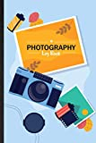 Photography Log Book. Journal Diary For Photographer To Record Photo Shoot Activities: A Practical Tool To Record Camera Setting & Improve Photography Skill. Novelty Gift For Photography Enthusiast