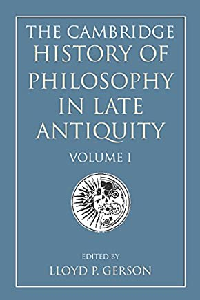 The Cambridge History of Philosophy in Late Antiquity: Volume 1