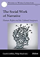 The Social Work of Narrative: Human Rights and the Cultural Imaginary (Studies in World Literature Se)