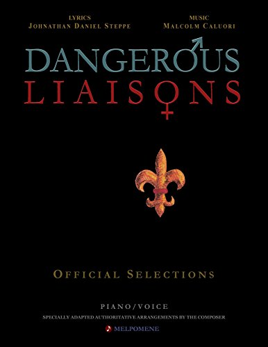 Dangerous Liaisons (Songbook): Musicals Official Piano Vocal Selections (Musical theatre sheet music) (Dangerous Liaisons (Musical by Caluori & Steppe) Book 1) (English Edition)