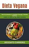 Dieta Vegana: Para Incrementar La Vitalidad, Energía Y Pérdida De Peso (Adopte Un Estilo De Vida Vegano Saludable) (Vegetarianas)