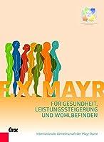 F. X. Mayr: Fuer Gesundheit, Leistungssteigerung und Wohlbefinden