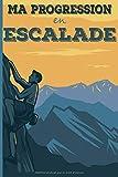 Ma progression en escalade: Carnet d'escalade, grimpe, varappe avec séances, étirements, évolution, voie, bloc à remplir ... | 151 pages, format 17,8 ... sportifs, escaladeurs, varappeurs, grimpeurs