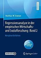 Regressionsanalyse in der empirischen Wirtschafts- und Sozialforschung Band 2: Komplexe Verfahren