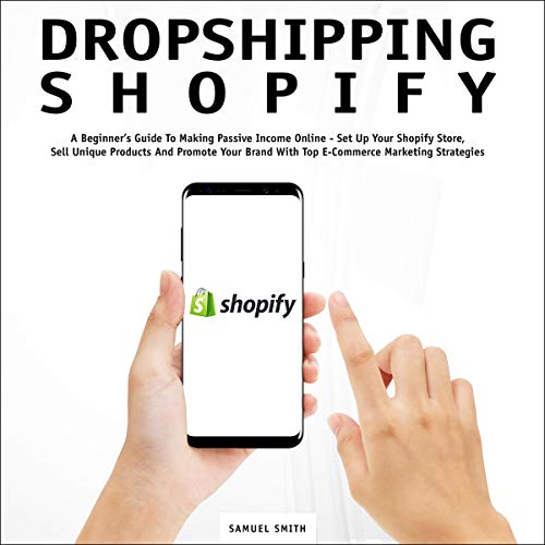 Dropshipping Shopify: A Beginner's Guide to Making Passive Income Online audiobook cover art