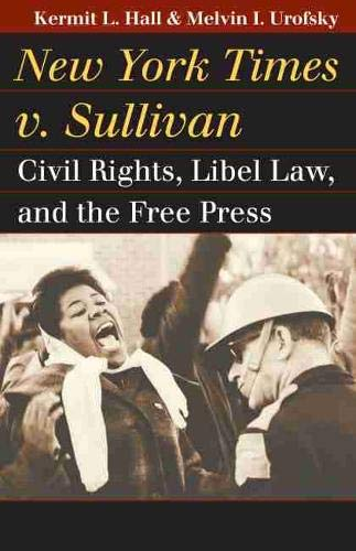 Compare Textbook Prices for New York Times v. Sullivan: Civil Rights, Libel Law, and the Free Press Landmark Law Cases & American Society Illustrated Edition ISBN 9780700618033 by Kermit L. Hall,Melvin I. Urofsky