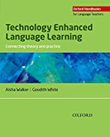 Technology Enhanced Language Learning: Connecting Theory and Practice (Oxfords Handbooks for Language Teachers)