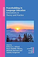 Peacebuilding in Language Education: Innovations in Theory and Practice (New Perspectives on Language and Education)