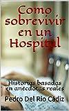 Como sobrevivir en un Hospital: Historias basadas en anécdotas reales