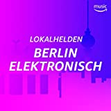 Lokalhelden: Berlin Elektronisch