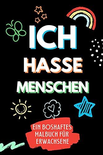 ICH HASSE MENSCHEN EIN BOSHAFTES MALBUCH FÜR ERWACHSENE: A5 freches Schimpfwörter Malbuch für Erwachsene | Böse Geschenke | Malbuch Langeweile | Fiese ... | Geschenk für Männer Kollegen | Anti Stress