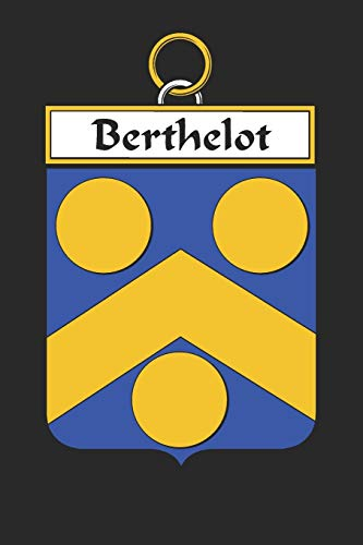 Berthelot: Berthelot Coat of Arms and Family Crest Notebook Journal (6 x 9 - 100 pages)