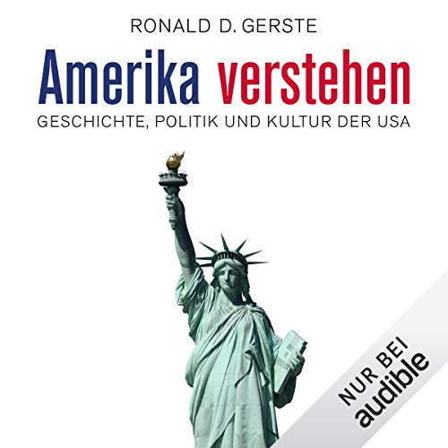 Amerika verstehen     Geschichte, Politik und Kultur der USA              By:                                                                                                                                 Ronald D. Gerste                               Narrated by:                                                                                                                                 Olaf Pessler                      Length: 6 hrs and 28 mins     Not rated yet     Overall 0.0