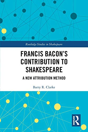 Francis Bacon's Contribution to Shakespeare: A New Attribution Method (Routledge Studies in Shakespeare)