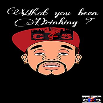 what you been drinking ?