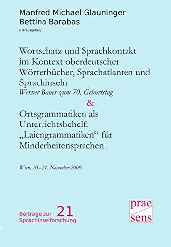 Wortschatz und Sprachkontakt im Kontext oberdeutscher Wörterbücher, Sprachatlanten und Sprachinseln. Werner Bauer zum 70. Geburtstag | Ortsgrammatiken ... 2009 (Beiträge zur Sprachinselforschung)