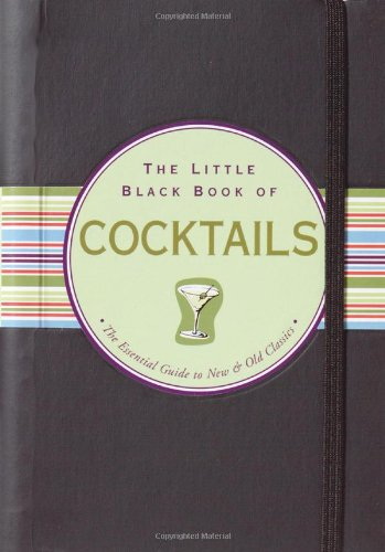 The Little Black Book of Cocktails: The Essential Guide to New & Old Classics (Little Black Books (Peter Pauper Hardcove