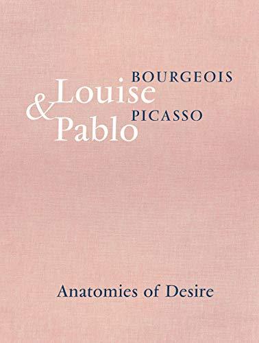 Louise Bourgeois & Pablo Picasso: Anatomies of Desire