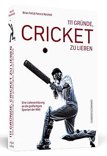 111 Gründe, Cricket zu lieben: Eine Liebeserklärung an die großartigste Sportart der Welt