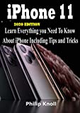 IPhone 11 2020 Edition : Learn Everything You Need to Know About iPhone including tips and tricks (English Edition)