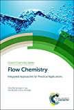 Flow Chemistry: Integrated Approaches for Practical Applications: Volume 62 (Green Chemistry Series)