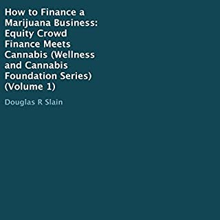 How to Finance a Marijuana Business     Equity Crowd Finance Meets Cannabis               By:                                                                                                                                 Douglas Slain                               Narrated by:                                                                                                                                 Andrew J. Cornelius                      Length: 1 hr and 35 mins     7 ratings     Overall 3.4