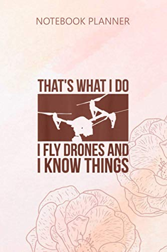 Notebook Planner I Fly Drones And I Know Things Quad Video Pilot: To Do List, Journal, Menu, College, 6x9 inch, Pocket, 114 Pages, Weekly