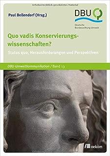 Quo vadis Konservierungswissenschaften?: Status quo, Herausforderungen und Perspektiven