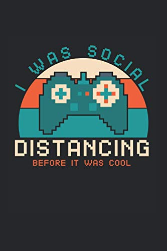 I Was Social Distancing Before It Was Cool: Funny Video Gaming Notebook Lined In 6X9 Made For An Expert Gamer