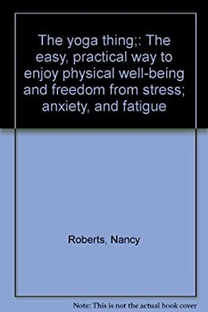 Hardcover The yoga thing;: The easy, practical way to enjoy physical well-being and freedom from stress; anxiety, and fatigue Book