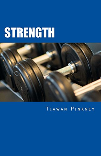Strength: Over 200 Fitness Strategies and Weight Lifting Routines to Promote Weight Loss and Build Muscular Strong Bodies