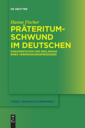 Präteritumschwund im Deutschen: Dokumentation und Erklärung eines Verdrängungsprozesses (Studia Linguistica Germanica, 132, Band 132)