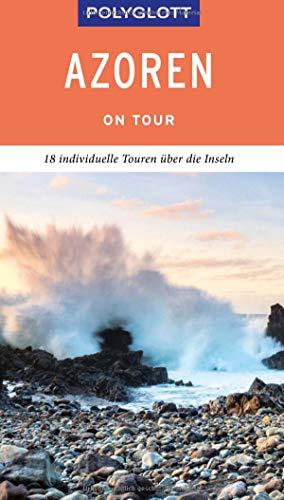 POLYGLOTT on tour Reiseführer Azoren: Individuelle Touren über die Inseln