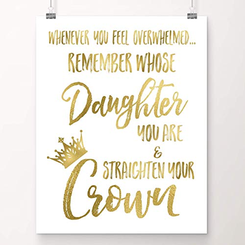 Whenever You Feel Overwhelmed, Remember Whose Daughter You Are and Straighten Your Crown | Teenage Girls Gifts Ideas | Room Decor for Teen Girls | 8x10 UNFRAMED Gold Foil Art Print