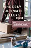 The eBay Ultimate Sellers Guide: 400 Selling Items To Starting A Successful eBay Business And Make Money From That: Making Money Online (English Edition)