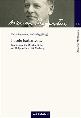 In solo barbarico ...: Das Seminar für Alte Geschichte der Philipps-Universität Marburg von seinen Anfängen bis in die 1960er Jahre (Academia Marburgensis)