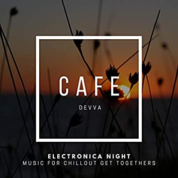 Electronica Night - Music For Chillout Get Togethers