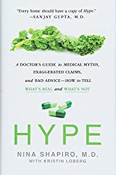 """Hype: A Doctor's Guide to Medical Myths, Exaggerated Claims, and Bad Advice - How to Tell What's Real and What's Not"" by Nina Shapiro, MD"