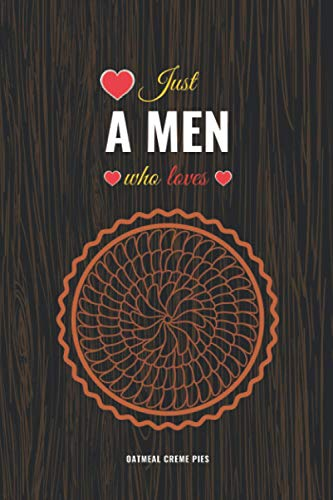 Just A Men Who Loves Oatmeal Creme Pies: Blank Lined Journal -...