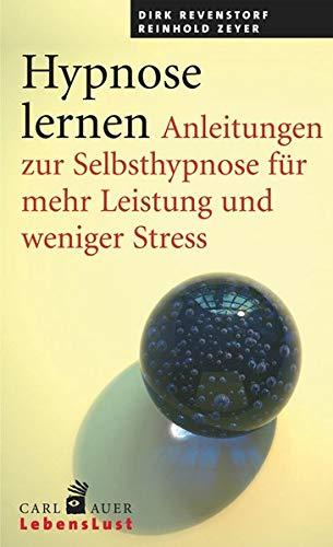 Hypnose lernen: Anleitungen zur Selbsthypnose für mehr Leistung und weniger Stress (Carl-Auer Lebenslust)