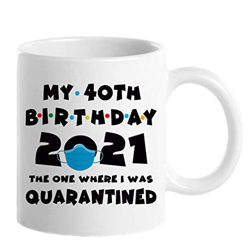 40th Birthday Gifts for Women, Funny 40 Year Old Gift Coffee Mug, 1981 40th Birthday Mugs for Her, Mom, Aunt, Wife, Sister, Grandma, Friend, 11 oz Tea Cup The One Where I was Quarantined Mug
