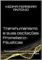 Transhumanismo e Suas Oscilações Prometeico-Fáusticas