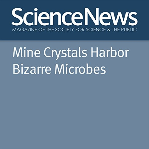 Mine Crystals Harbor Bizarre Microbes audiobook cover art