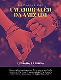 Laços do destino: Um amor além da amizade (Honey Livro 1)
